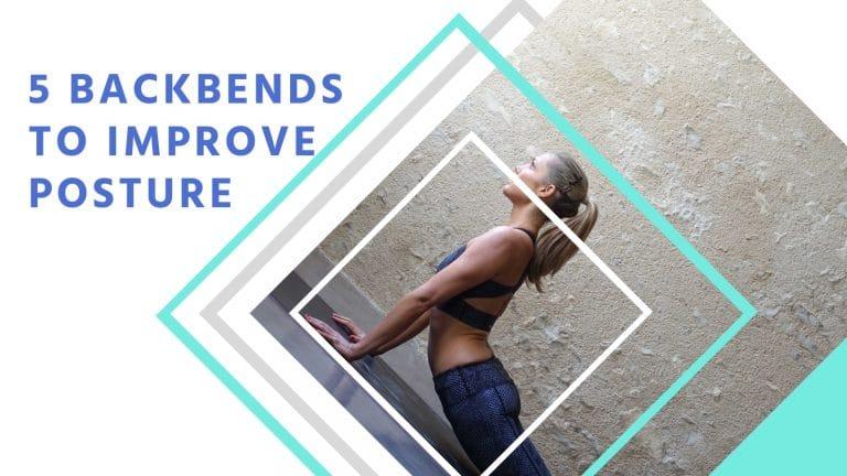 5 Backbends For Posture